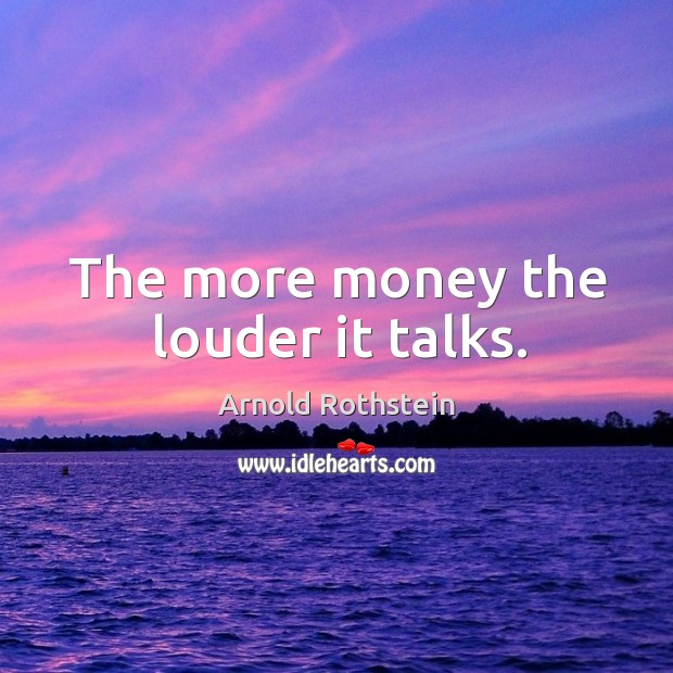 Image, The more money the louder it talks.