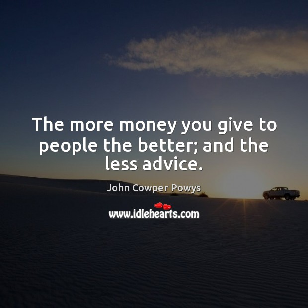 The more money you give to people the better; and the less advice. Image