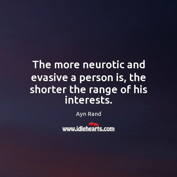 Image, The more neurotic and evasive a person is, the shorter the range of his interests.