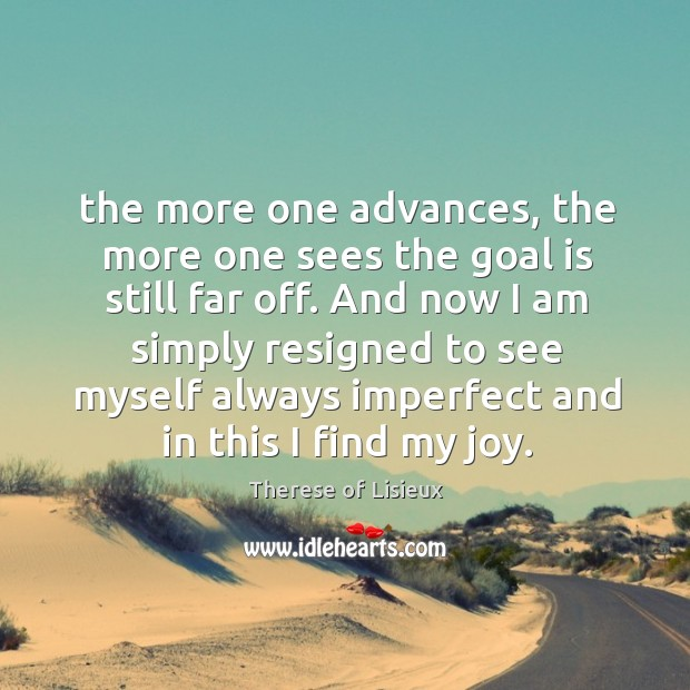 The more one advances, the more one sees the goal is still Therese of Lisieux Picture Quote