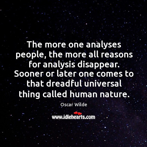 The more one analyses people, the more all reasons for analysis disappear. Image