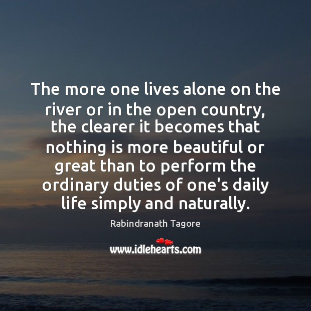 The more one lives alone on the river or in the open Rabindranath Tagore Picture Quote