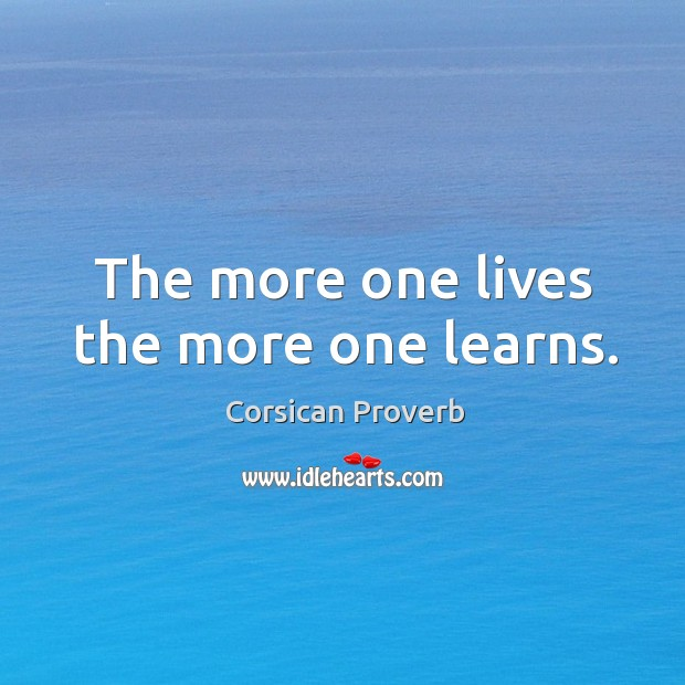 The more one lives the more one learns. Image