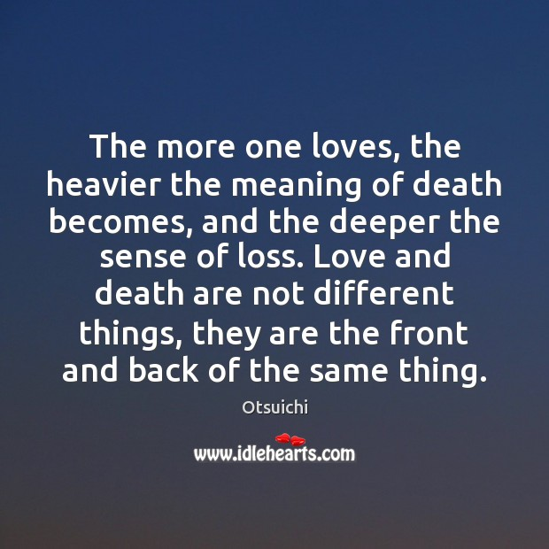 The more one loves, the heavier the meaning of death becomes, and Image