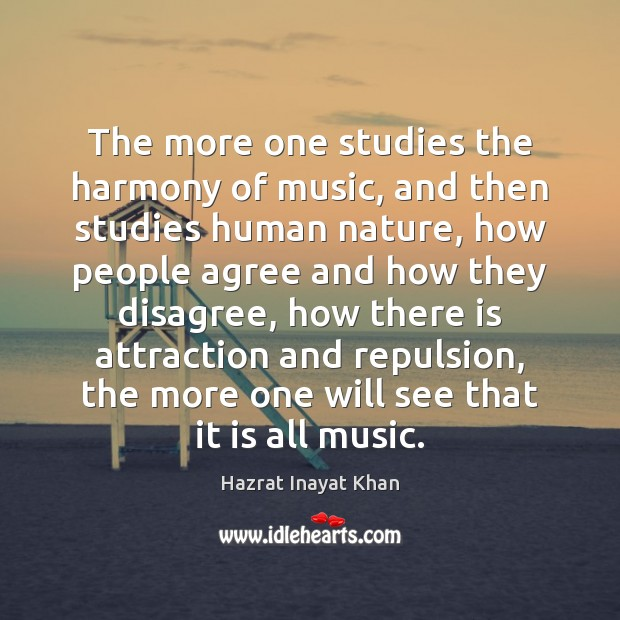 The more one studies the harmony of music, and then studies human Hazrat Inayat Khan Picture Quote