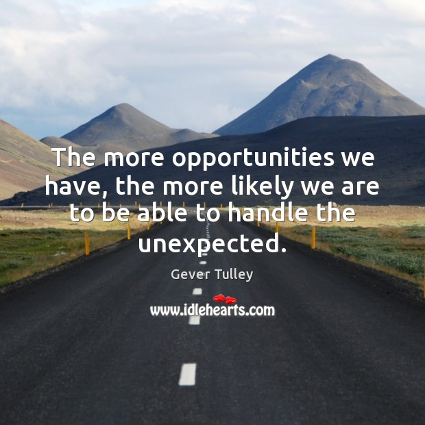 The more opportunities we have, the more likely we are to be Image