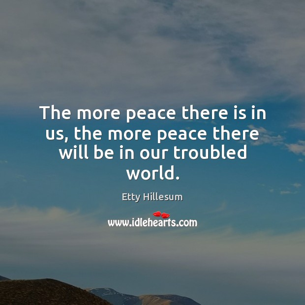 Image, The more peace there is in us, the more peace there will be in our troubled world.