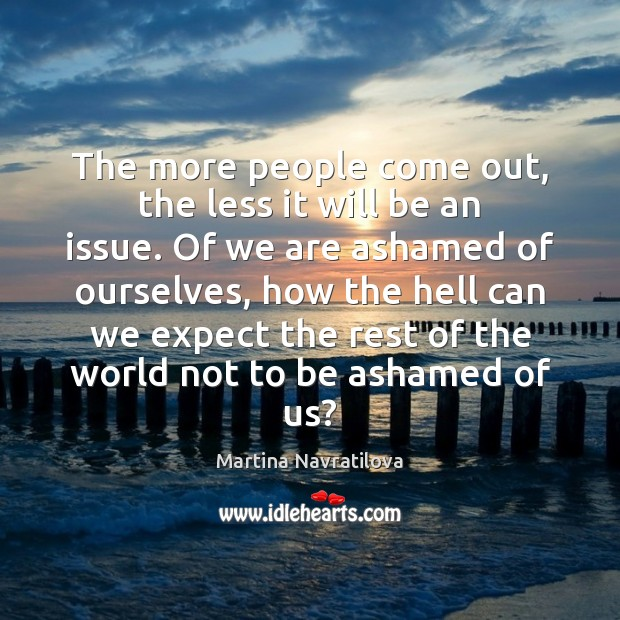The more people come out, the less it will be an issue. Image