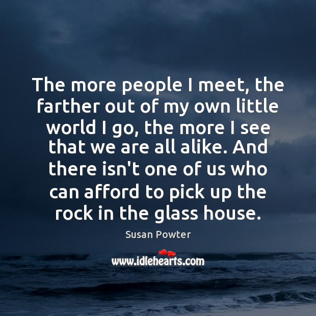 The more people I meet, the farther out of my own little Image