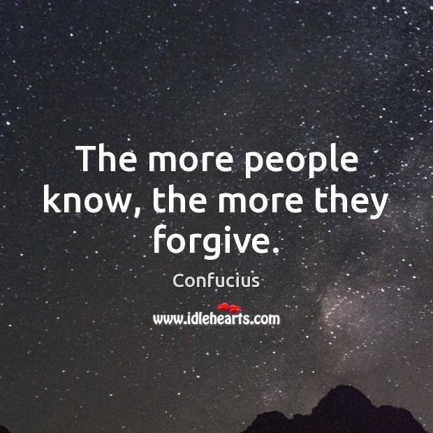 The more people know, the more they forgive. Confucius Picture Quote