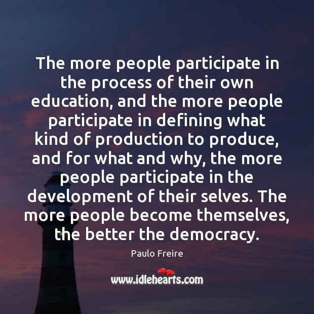 The more people participate in the process of their own education, and Paulo Freire Picture Quote