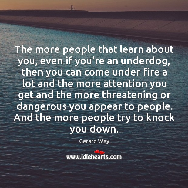 The more people that learn about you, even if you're an underdog, Image
