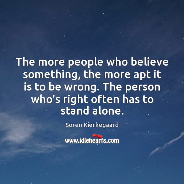 The more people who believe something, the more apt it is to Image