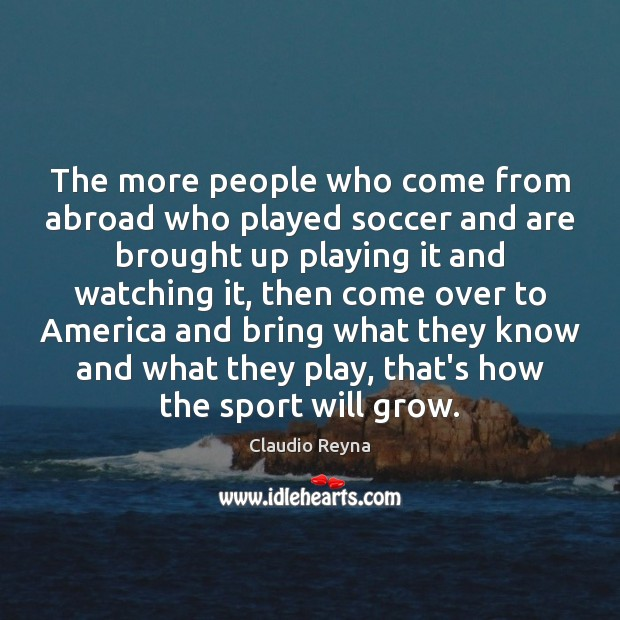 The more people who come from abroad who played soccer and are Soccer Quotes Image