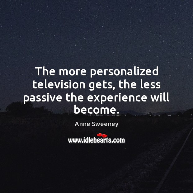 Image, The more personalized television gets, the less passive the experience will become.