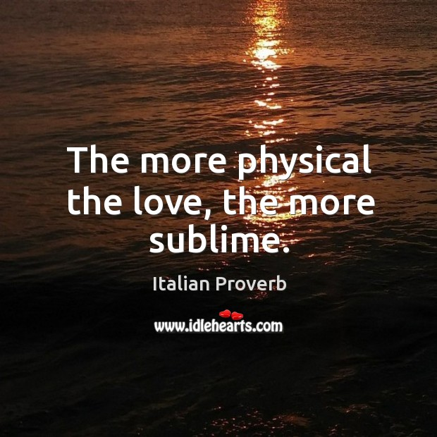 The more physical the love, the more sublime. Image