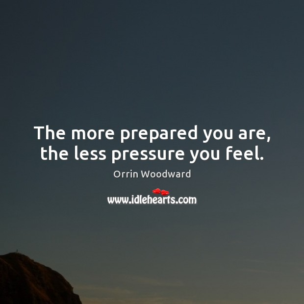 Image, The more prepared you are, the less pressure you feel.