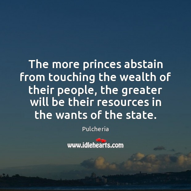 The more princes abstain from touching the wealth of their people, the Image