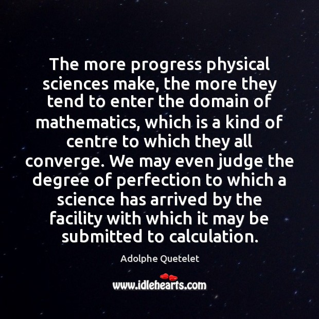 Image, The more progress physical sciences make, the more they tend to enter