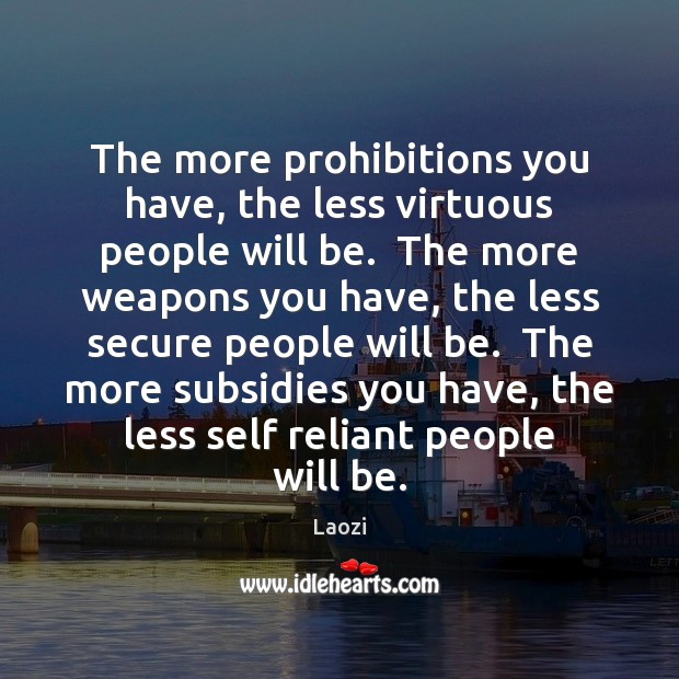 The more prohibitions you have, the less virtuous people will be.  The Image