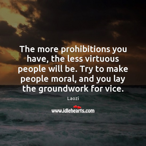Image, The more prohibitions you have, the less virtuous people will be. Try