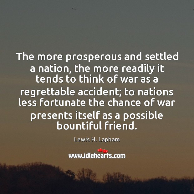Image, The more prosperous and settled a nation, the more readily it tends