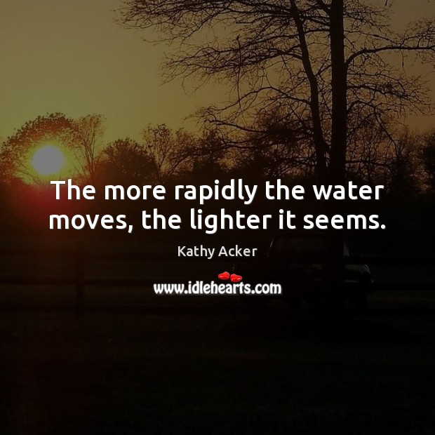 The more rapidly the water moves, the lighter it seems. Image