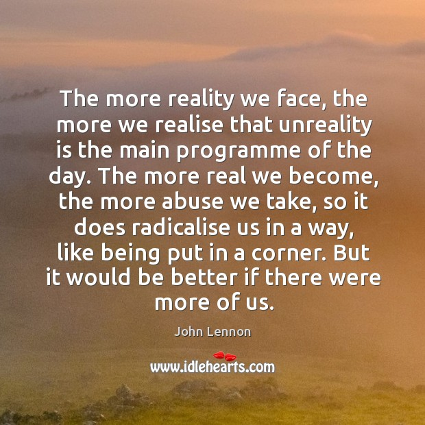 Image, The more reality we face, the more we realise that unreality is