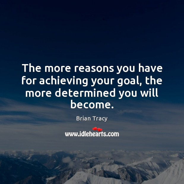 Image, The more reasons you have for achieving your goal, the more determined you will become.