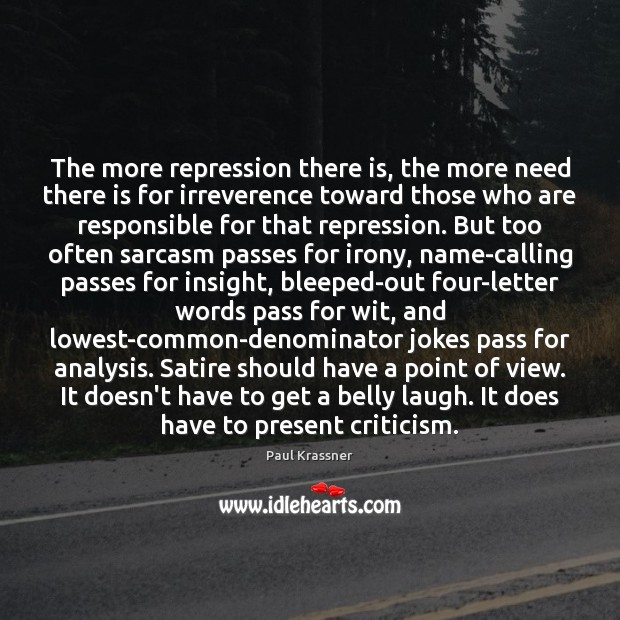 The more repression there is, the more need there is for irreverence Paul Krassner Picture Quote