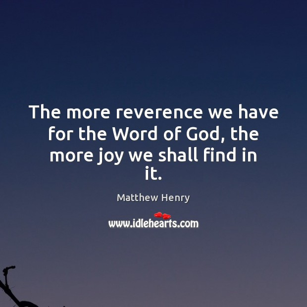 The more reverence we have for the Word of God, the more joy we shall find in it. Image