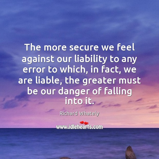 The more secure we feel against our liability to any error to Image