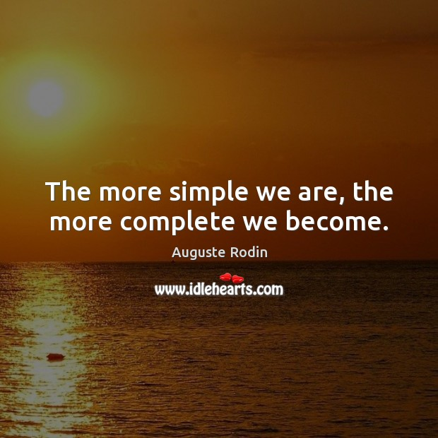 Image, The more simple we are, the more complete we become.