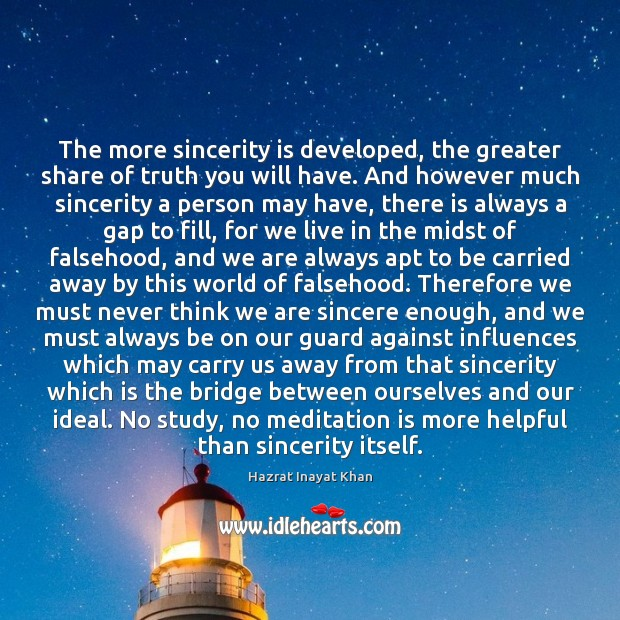 The more sincerity is developed, the greater share of truth you will Hazrat Inayat Khan Picture Quote