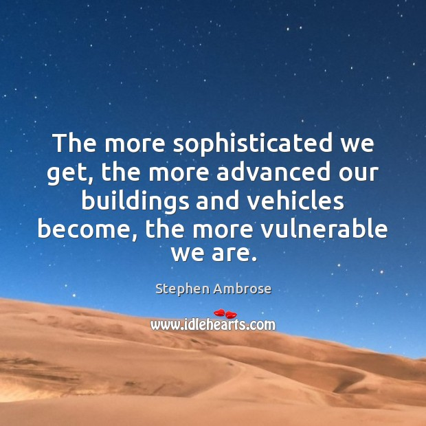Image, The more sophisticated we get, the more advanced our buildings and vehicles