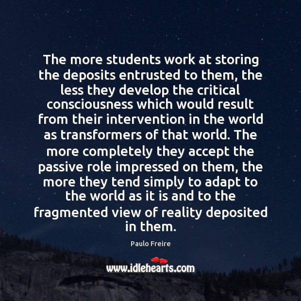 The more students work at storing the deposits entrusted to them, the Paulo Freire Picture Quote