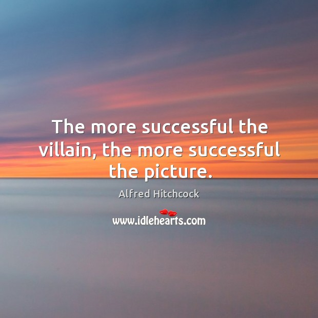 The more successful the villain, the more successful the picture. Image