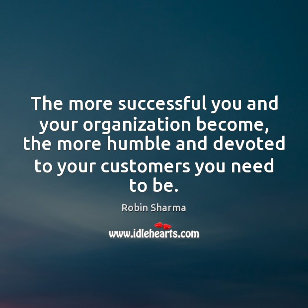 Image, The more successful you and your organization become, the more humble and