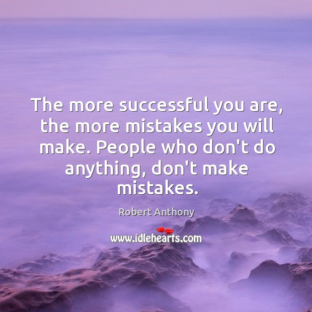 The more successful you are, the more mistakes you will make. People Robert Anthony Picture Quote