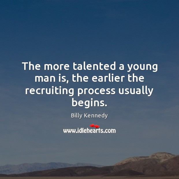 Image, The more talented a young man is, the earlier the recruiting process usually begins.