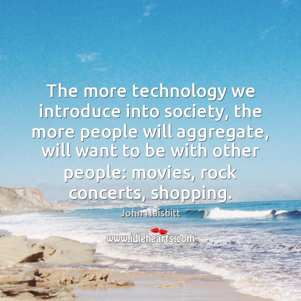 Image, The more technology we introduce into society, the more people will aggregate,