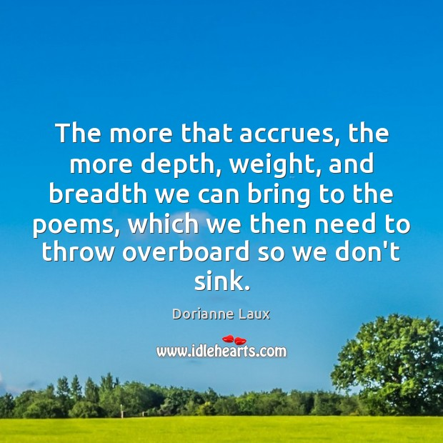 The more that accrues, the more depth, weight, and breadth we can Image