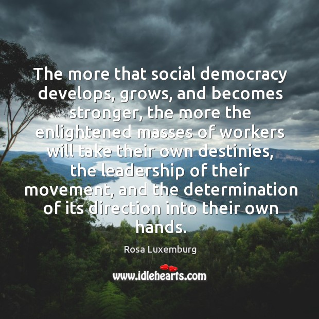 Image, The more that social democracy develops, grows, and becomes stronger