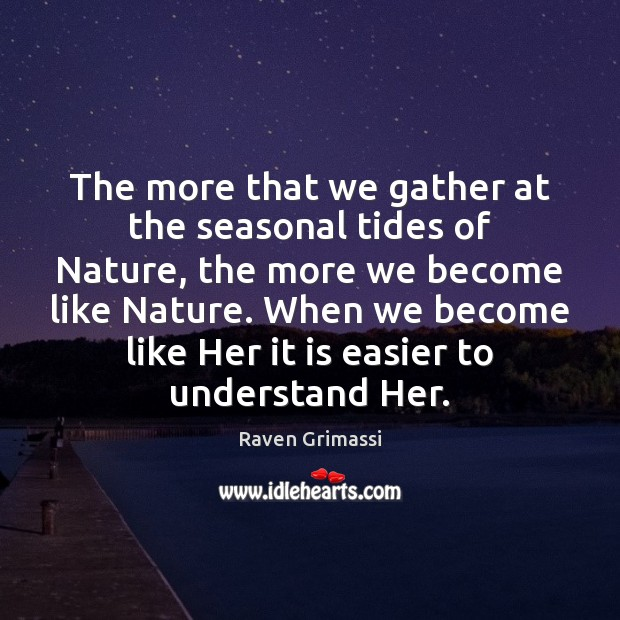 The more that we gather at the seasonal tides of Nature, the Image