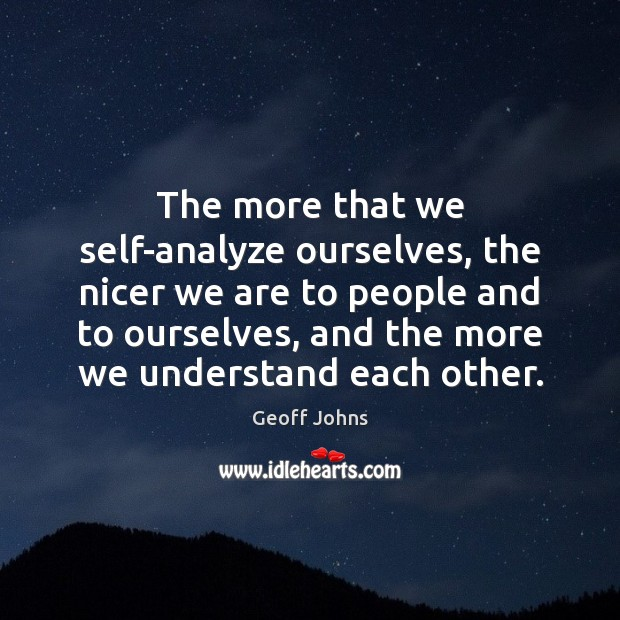 The more that we self-analyze ourselves, the nicer we are to people Image