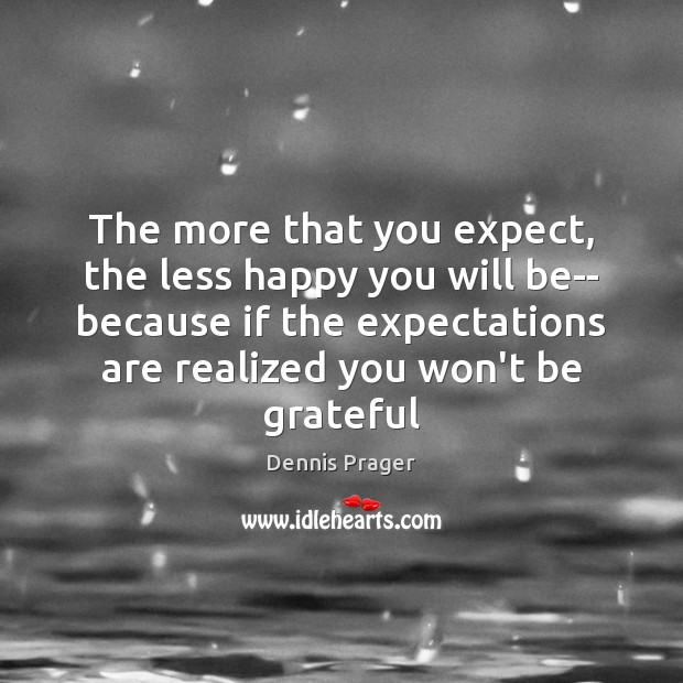 Image, The more that you expect, the less happy you will be– because