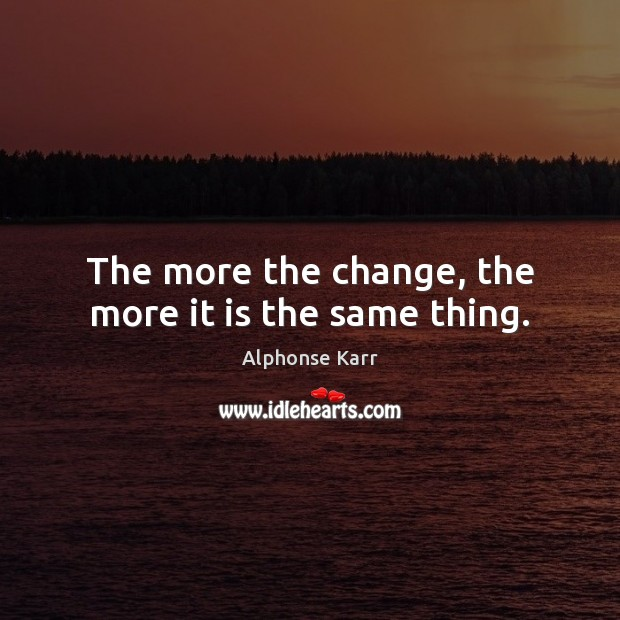 Image, The more the change, the more it is the same thing.