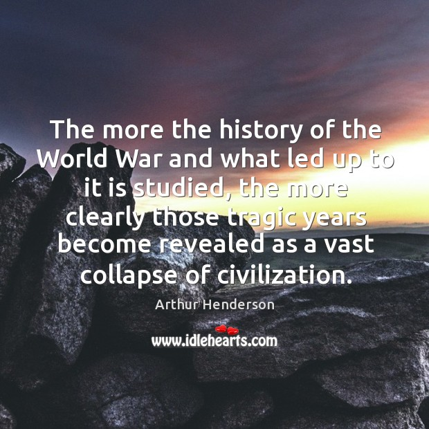 Image, The more the history of the world war and what led up to it is studied