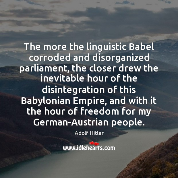 The more the linguistic Babel corroded and disorganized parliament, the closer drew Image