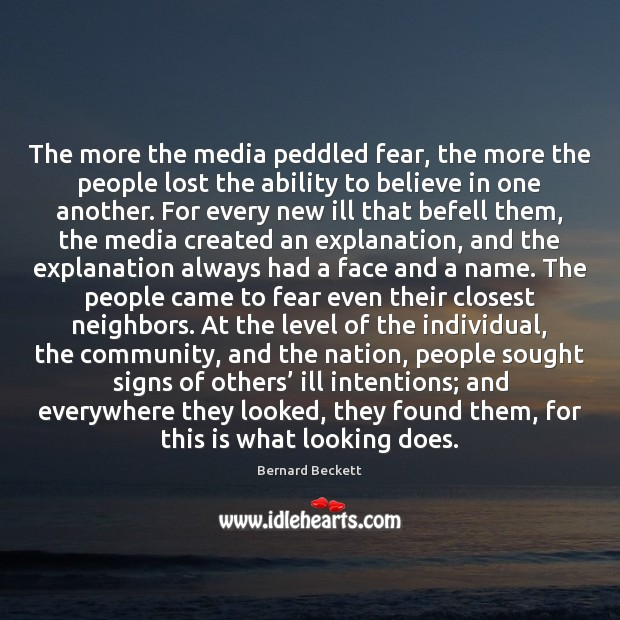 The more the media peddled fear, the more the people lost the Bernard Beckett Picture Quote